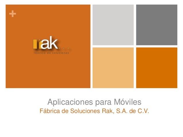 + Aplicaciones para Móviles Fábrica de Soluciones Rak, S.A. de C.V.