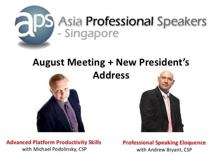 August Meeting + New President's                      AddressAdvanced Platform Productivity Skills   Professional Speaking...