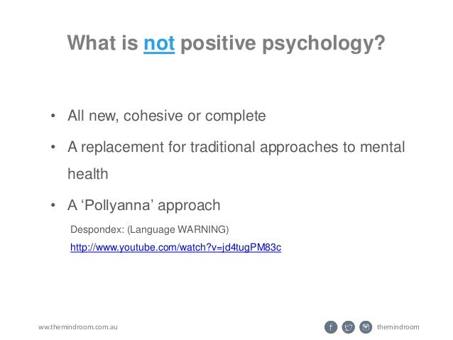 ... 10. Themindroomww.themindroom.com.au What Is Not Positive Psychology?