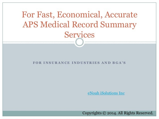 For Fast, Economical, Accurate  APS Medical Record Summary  Services  F O R I N S U R A N C E I N D U S T R I E S A N D B ...