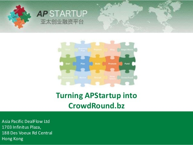Turning APStartup intoCrowdRound.bzAsia Pacific DealFlow Ltd1703 Infinitus Plaza,188 Des Voeux Rd CentralHong Kong