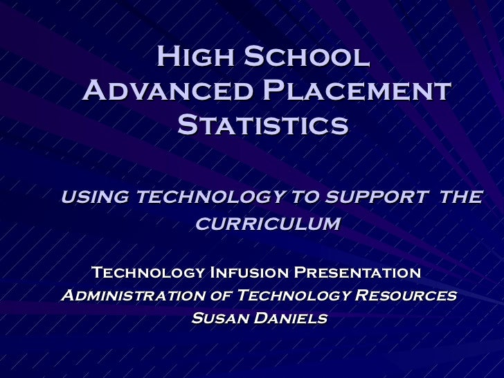 High School  Advanced Placement Statistics    using technology to support  the curriculum Technology Infusion Presentation...