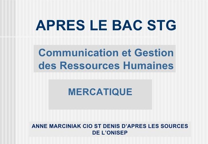 APRES LE BAC STG Communication et Gestion des Ressources Humaines          MERCATIQUEANNE MARCINIAK CIO ST DENIS D'APRES L...