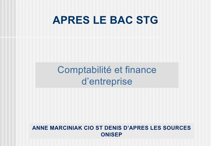 APRES LE BAC STG       Comptabilité et finance           d'entrepriseANNE MARCINIAK CIO ST DENIS D'APRES LES SOURCES      ...