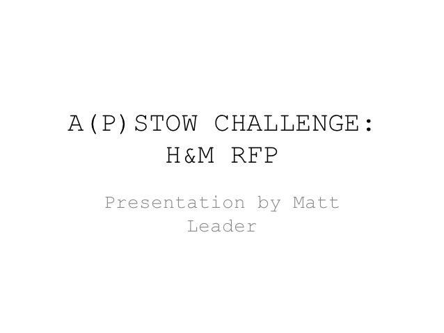 A(P)STOW CHALLENGE:      H&M RFP  Presentation by Matt         Leader