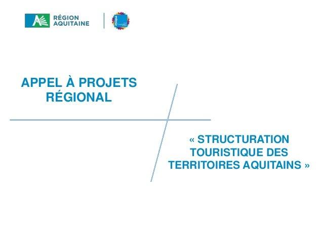 RÈGLEMENT D'INTERVENTION TOURISME 2014-2020 APPEL A PROJETS STRUCTURATION TOURISTIQUE DES TERRITOIRES APPEL À PROJETS RÉGI...