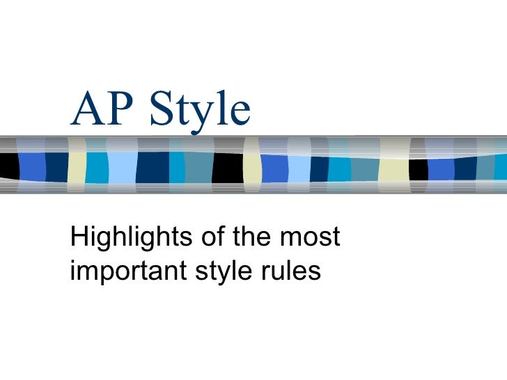 AP Style Highlights of the most important style rules