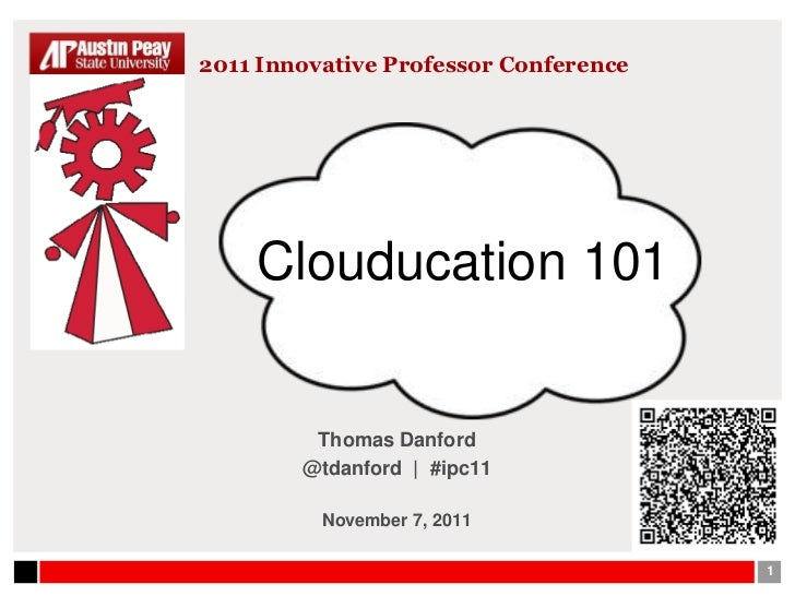 2011 Innovative Professor Conference    Clouducation 101         Thomas Danford        @tdanford | #ipc11          Novembe...