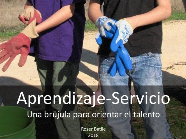 Aprendizaje-Servicio Una brújula para orientar el talento Roser Batlle 2018