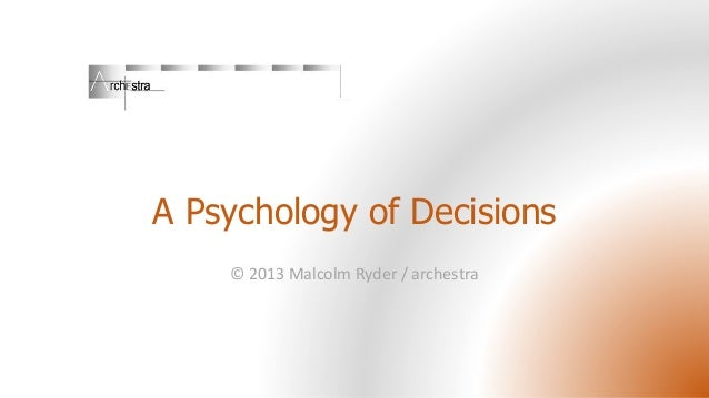 A Psychology of Decisions © 2013 Malcolm Ryder / archestra