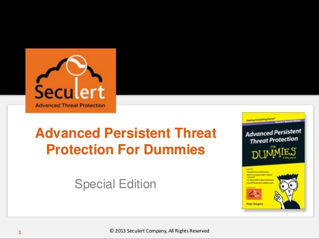 Advanced Persistent Threat Protection For Dummies Special Edition 1 © 2013 Seculert Company, All Rights Reserved