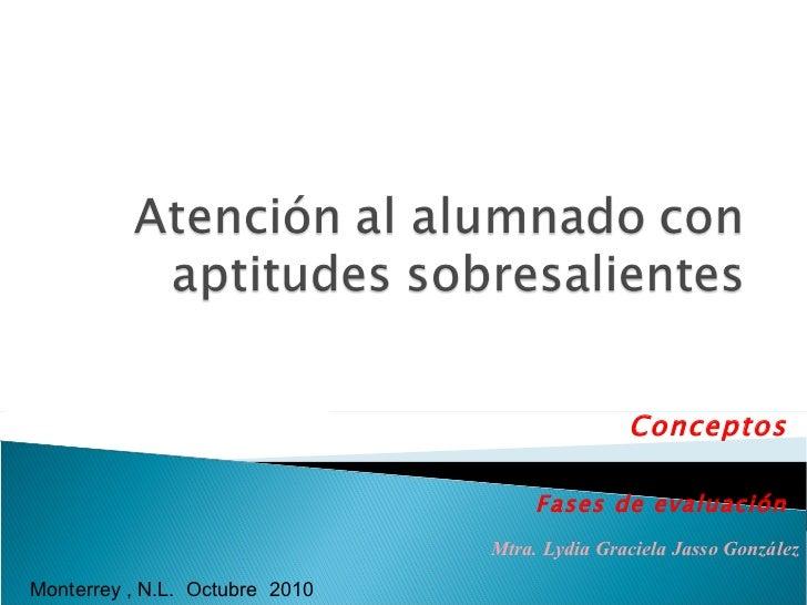 Conceptos Fases de evaluación Mtra. Lydia Graciela Jasso González Monterrey , N.L.  Octubre  2010