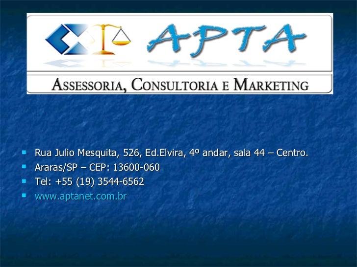 <ul><li>Rua Julio Mesquita, 526, Ed.Elvira, 4º andar, sala 44 – Centro. </li></ul><ul><li>Araras/SP – CEP: 13600-060 </li>...