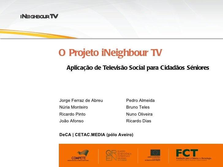 iNeighbourTV               O Projeto iNeighbour TV                  Aplicação de Televisão Social para Cidadãos Séniores  ...