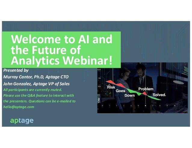 Welcome to AI and the Future of Analytics Webinar! Presented by Murray Cantor, Ph.D, Aptage CTO John Gonzalez, Aptage VP o...