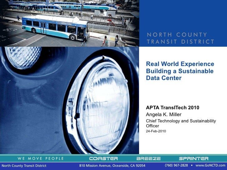 Real World Experience Building a Sustainable Data Center APTA TransITech 2010 Angela K. Miller Chief Technology and Sustai...