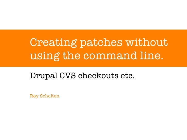 Creating patches without using the command line. Drupal CVS checkouts etc. Roy Scholten