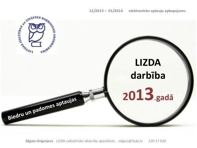 12/2013 – 01/2014  elektronisko aptauju apkopojums  LIZDA darbība  3.gadā  201  Edgars Grigorjevs LIZDA sabiedrisko attiec...