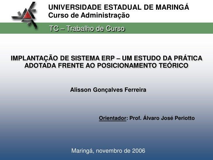 UNIVERSIDADE ESTADUAL DE MARINGÁ          Curso de Administração          TC – Trabalho de Curso    IMPLANTAÇÃO DE SISTEMA...