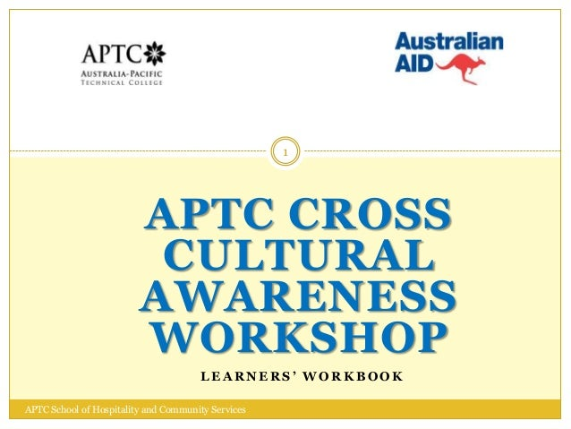 APTC CROSSCULTURALAWARENESSWORKSHOPL E A R N E R S ' W O R K B O O K1APTC School of Hospitality and Community Services