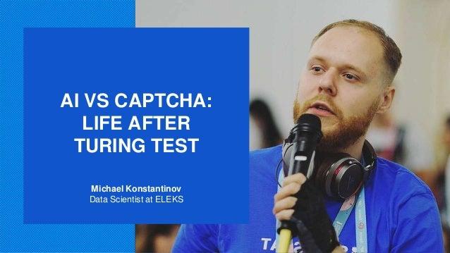AI VS CAPTCHA: LIFE AFTER TURING TEST Michael Konstantinov Data Scientist at ELEKS