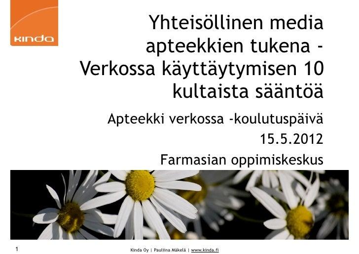 Yhteisöllinen media           apteekkien tukena -    Verkossa käyttäytymisen 10              kultaista sääntöä       Aptee...