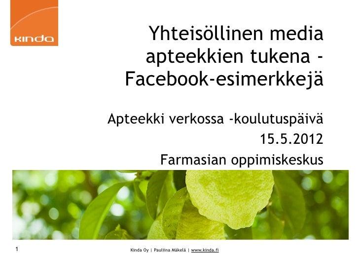 Yhteisöllinen media        apteekkien tukena -      Facebook-esimerkkejä    Apteekki verkossa -koulutuspäivä              ...