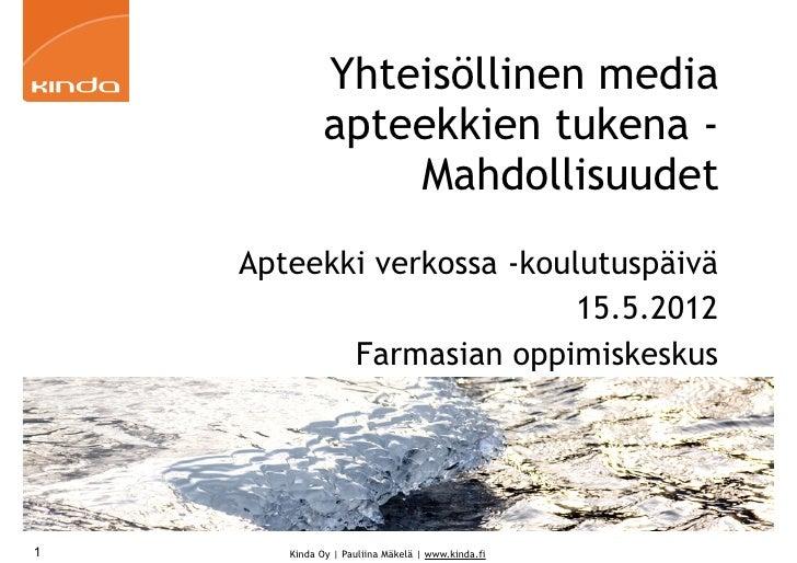 Yhteisöllinen media             apteekkien tukena -                 Mahdollisuudet    Apteekki verkossa -koulutuspäivä    ...
