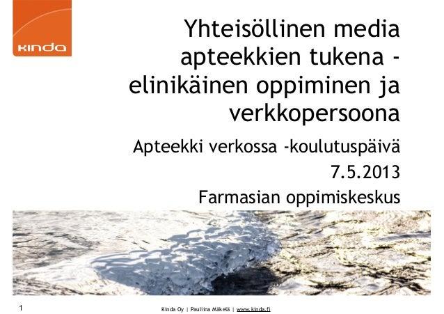 Kinda Oy | Pauliina Mäkelä | www.kinda.fiYhteisöllinen mediaapteekkien tukena -elinikäinen oppiminen javerkkopersoonaAptee...