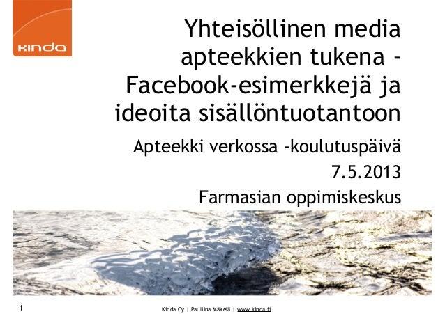 Kinda Oy | Pauliina Mäkelä | www.kinda.fiYhteisöllinen mediaapteekkien tukena -Facebook-esimerkkejä jaideoita sisällöntuot...