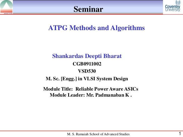 Seminar  ATPG Methods and Algorithms   Shankardas Deepti Bharat             CGB0911002                VSD530 M. Sc. [Engg....