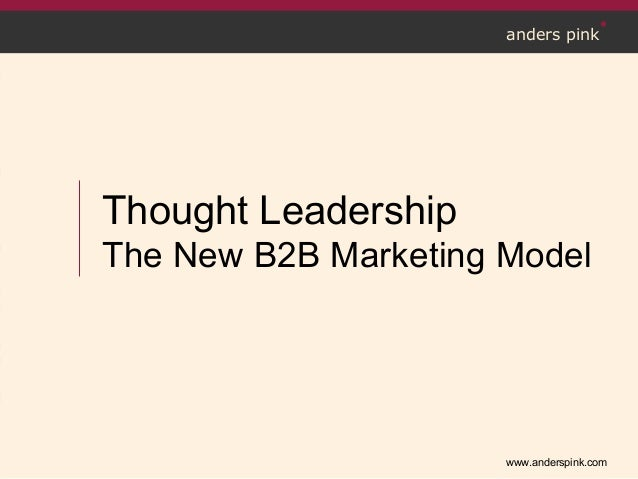 www.anderspink.comanders pinkThought LeadershipThe New B2B Marketing Model