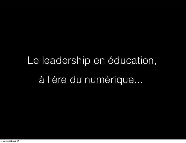Le leadership en éducation,à lère du numérique...mercredi 8 mai 13