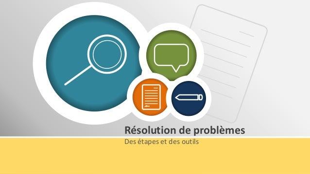 Résolution de problèmes Des étapes et des outils