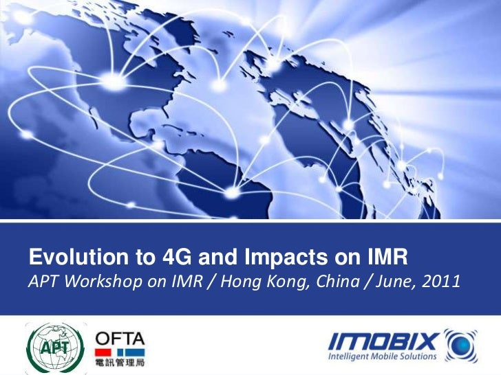 Evolution to 4G and Impacts on IMRAPT Workshop on IMR / Hong Kong, China / June, 2011WWW.IMOBIX.COM