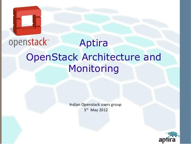 AptiraOpenStack Architecture and       Monitoring        Indian Openstack users group                5th May 2012