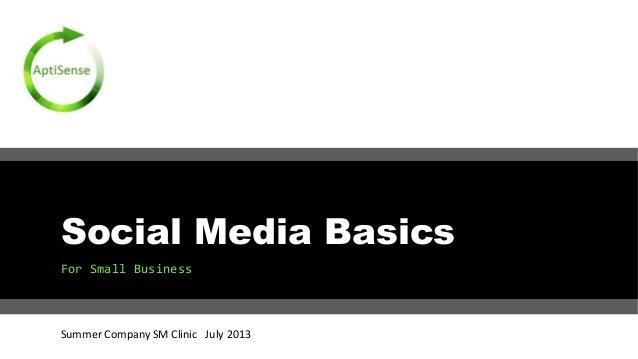 Social Media Basics For Small Business Summer Company SM Clinic July 2013
