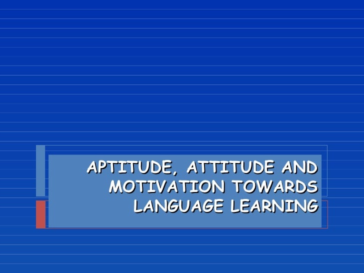 motivation and attitudes towards learning english First 5 graphs show business students' attitudes towards english language learning, and rest of the 5 graphs represent their european academic research - vol ii, issue 4 / july 2014 5601 samar rukh- students' attitude towards english language learning and academic achievement: a case of business students in punjab attitude towards english .