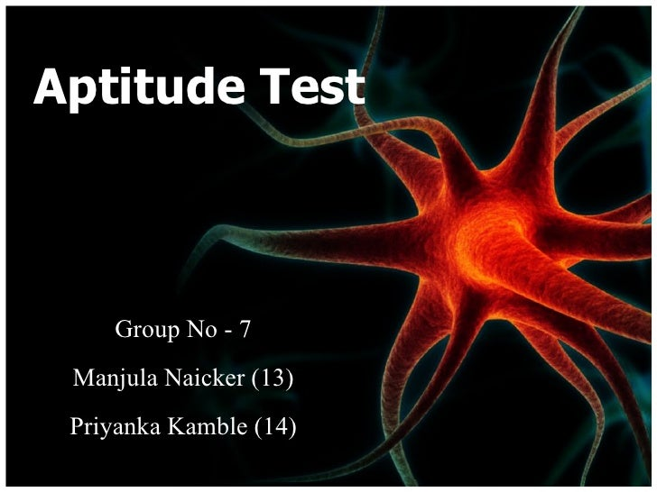 Aptitude Test Group No - 7 Manjula Naicker (13) Priyanka Kamble (14)