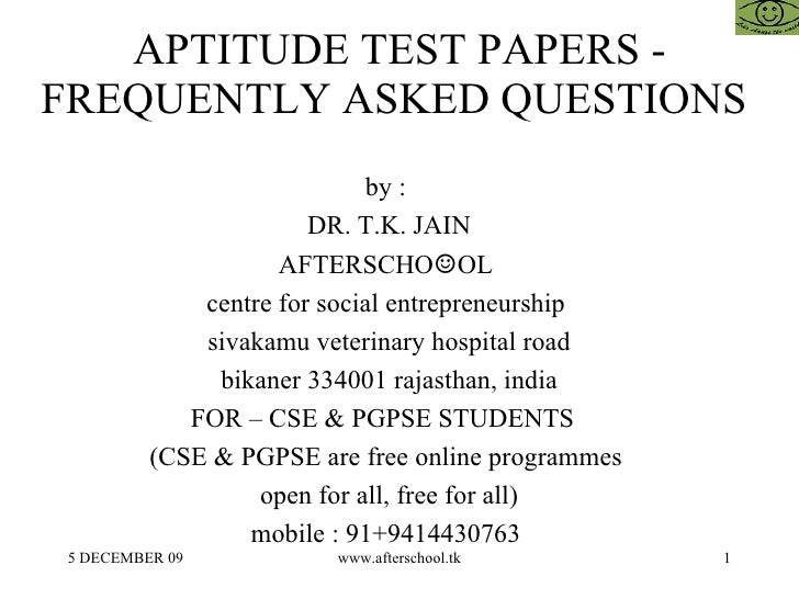 APTITUDE TEST PAPERS - FREQUENTLY ASKED QUESTIONS  by :  DR. T.K. JAIN AFTERSCHO ☺ OL  centre for social entrepreneurship ...