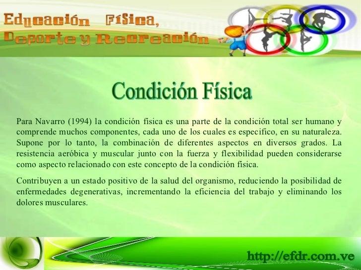 Condición Física Para Navarro (1994) la condición física es una parte de la condición total ser humano y comprende muchos ...