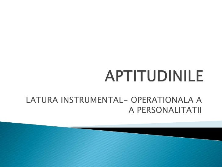 APTITUDINILE<br />LATURA INSTRUMENTAL- OPERATIONALA A A PERSONALITATII<br />
