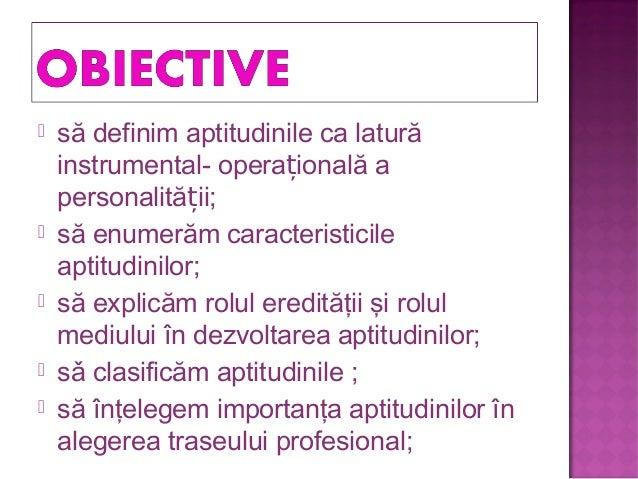  să definim aptitudinile ca latură instrumental- opera ională aț personalită ii;ț  să enumerăm caracteristicile aptitudi...