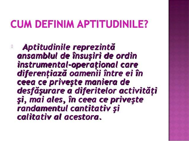  Aptitudinile reprezintăAptitudinile reprezintă ansamblul de însuşiri de ordinansamblul de însuşiri de ordin instrumental...