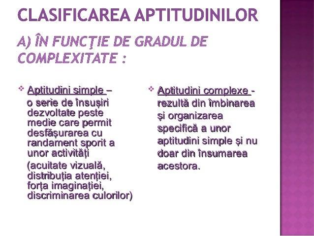  Aptitudini simpleAptitudini simple –– o serie de însuşirio serie de însuşiri dezvoltate pestedezvoltate peste medie care...