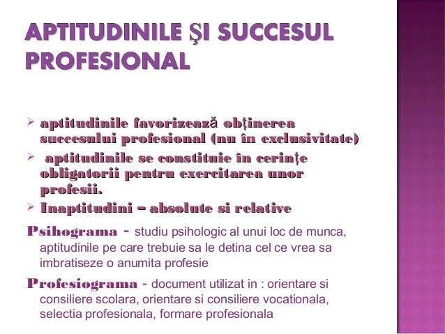  aptitudinile favorizeaz ob inereaă ţaptitudinile favorizeaz ob inereaă ţ succesului profesional (nu în exclusivitate)suc...