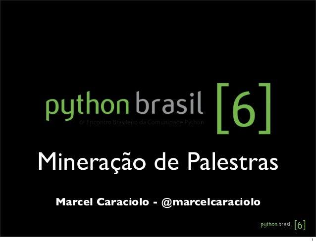 Marcel Caraciolo - @marcelcaraciolo Mineração de Palestras 1