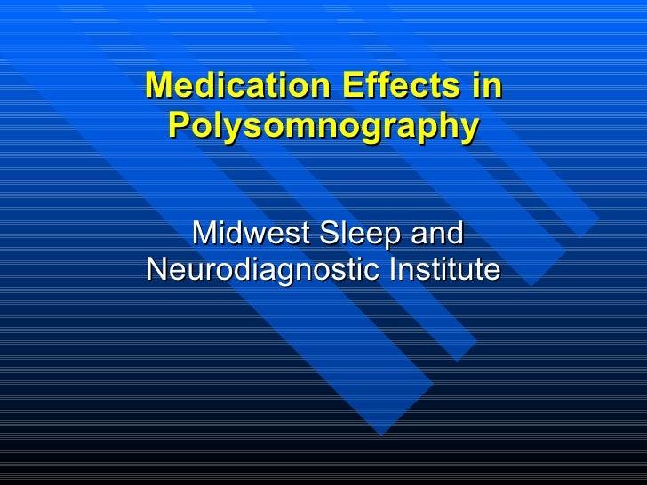 Medication Effects in Polysomnography <ul><li>Midwest Sleep and Neurodiagnostic Institute </li></ul>