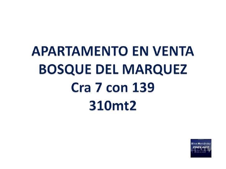 DESCRIPCION PROPIEDAD      APARTAMENTO BOSQUE DEL MARQUEZ – 310 M2                        EN VENTA                        ...