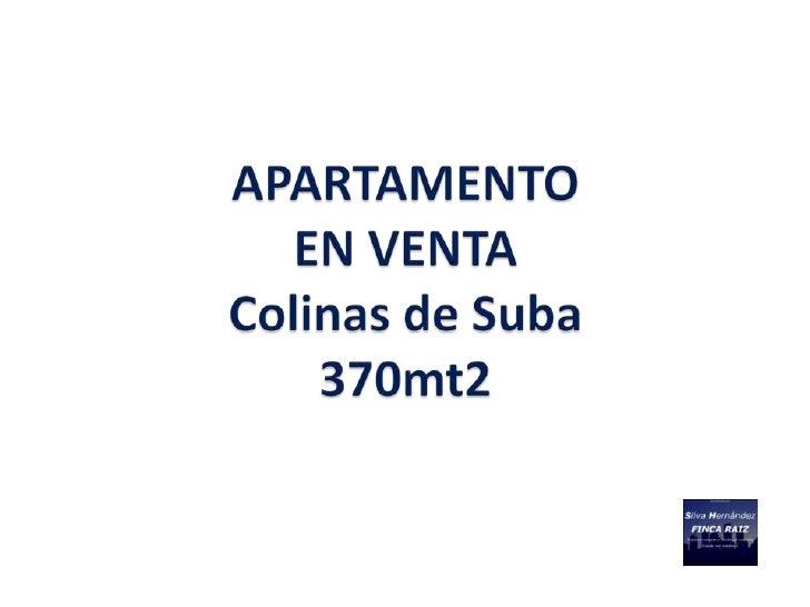 DESCRIPCION PROPIEDAD         APARTAMENTO COLINAS DE SUBA– 370 M2                        EN VENTA                         ...